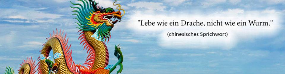 Chinesisches Sprichwort, Lebe wie ein Drache - nicht wie ein Wurm